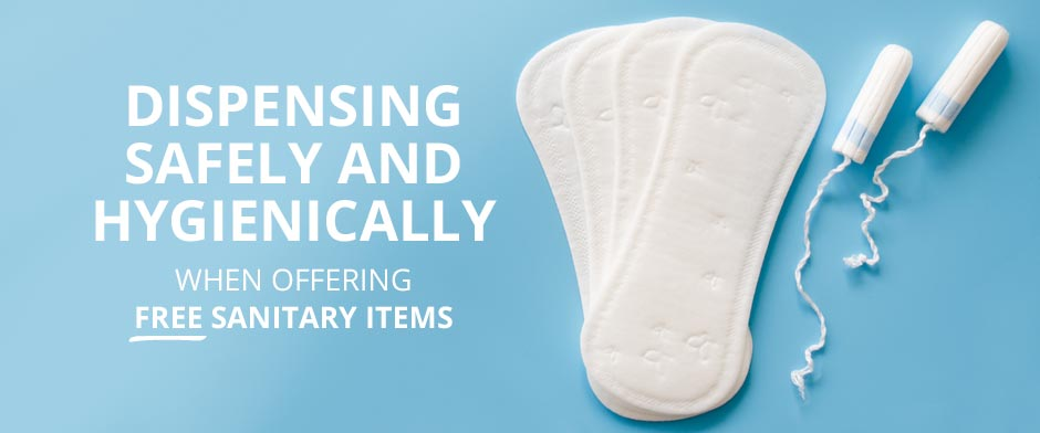 Dispensing free sanitary products safely and hygienically
